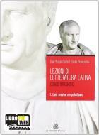 Lezioni di letteratura latina. Per i Licei e gli Ist. Magistrali. Con espansione online vol.1