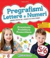 Pregrafismi. Lettere e numeri. Precalcolo, prelettura, prescrittura. Per la Scuola materna
