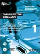 Corso di sistemi automatici. Per le articolazioni elettrotecnica, elettronica e automazione degli Istituti Tecnici settore tecnologico vol.1