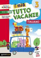 Il mio tutto vacanze. Italiano. Per la Scuola elementare vol.3