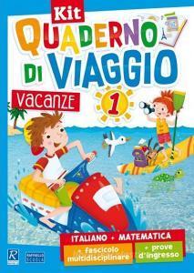 Kit Quaderno di viaggio: Italiano + Matematica + fascicolo multidisciplinare + prove d'ingresso. Per la Scuola elementare