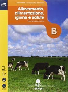 Produzioni animali. Volume B: Allevamento alimentazione igiene e salute. Con Extrakit-Openbook. Per le Scuole superiori. Con e-book. Con espansione online