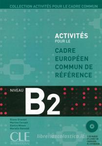 Activités pour le Cadre européen commun de référence. B2. Livre de l'élève. Per le Scuole superiori. Con CD Audio