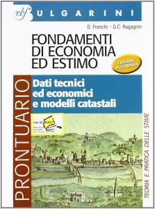Fondamenti di economia ed estimo. Prontuario-Dati tecnici ed economici. Per gli Ist. tecnici per geometri