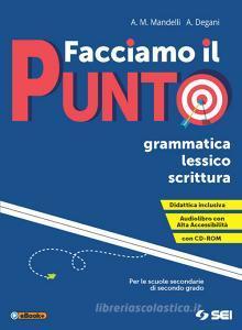 Facciamo il punto. Grammatica lessico scrittura. Per le Scuole superiori. Con e-book. Con espansione online. Con Libro: Schemi di sintesi e tabelle. Con CD-ROM