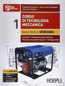Corso di tecnologia meccanica. Ediz. openschool. Controlli, produzione dei materiali, processi di trasformazione, collegamenti. Per le Scuole superiori vol.1