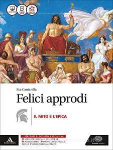 Felici approdi. Mito e epica. Per le Scuole superiori. Con e-book. Con espansione online