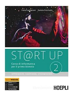 St@rt up. Corso di informatica. Apprendere, cooperare, sperimentare. Per il primo biennio delle Scuole superiori. Con e-book. Con espansione online vol.2