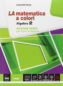 La matematica a colori. Algebra. Ediz. verde. Per le Scuole superiori. Con e-book. Con espansione online vol.2