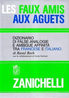 Les faux amis aux aguets. Dizionario di false analogie e ambigue affinità tra francese e italiano