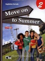 Move on to summer. Con espansione online. Con CD Audio. Per le Scuole superiori vol.2