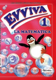 Evviva la matematica. Per la Scuola elementare vol.1