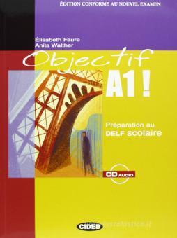 Objectif A1. Preparation au Delf scolaire. Con CD Audio. Per le Scuole superiori
