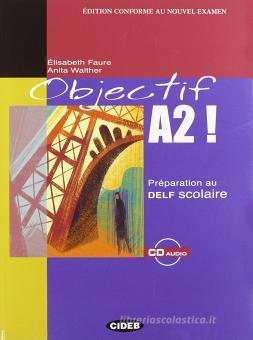 Objectif A2. Preparation au DELF scolaire. Con CD Audio. Per le Scuole superiori