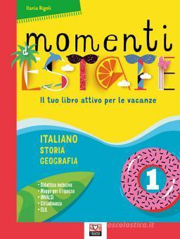 Momenti d'estate. Il tuo libro attivo per le vacanze. Per la Scuola media vol.1
