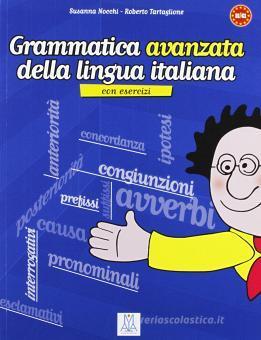 Grammatica avanzata della lingua italiana. Con esercizi